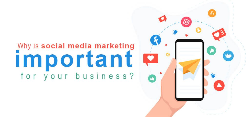 Why is social media marketing important for your business